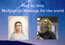 "May 25, 2019 Medjugorje Monthly Message..""Be aware, little children, that life is short and eternal life waits for you according to your merit…"""