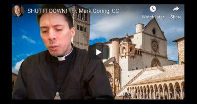 SHUT IT DOWN! – Fr. Mark Goring, CC