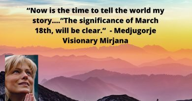 "Medjugorje and the ""Mystery of March 18th""…""Now is the time to tell my story..everything will become clear """