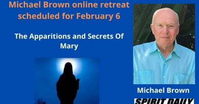"Michael Brown Spirit Daily online retreat scheduled for February 6 – ""The Apparitions and Secrets Of Mary"""