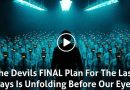 The Devil's FINAL Plan For The Last Days Is Unfolding Before Our Eyes