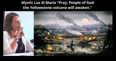 "Shock announcement from Mystic Luz di Maria ""Pray, People of God: the Yellowstone volcano will awaken.""  …The Antichrist is acting in accordance with the powers of the Earth, preparing his worldwide presentation."