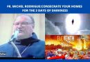 FR. MICHEL RODRIGUE:CONSECRATE YOUR HOMES FOR THE 3 DAYS OF DARKNESS