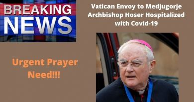 "Vatican Envoy to Medjugorje Archbishop Hoser Hospitalized with Covid-19 ""Special prayer for the sick"""